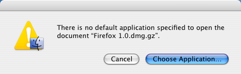 There is no default application specified to open the document Firefox 1.0.dmg.gz. [Cancel] [Choose Application...]